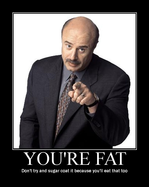 DR Phil says YOU'RE FAT!